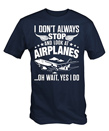 6TN Mens I Don't Always Stop And Look At Airplanes T Shirt ( Large ), Navy Blue