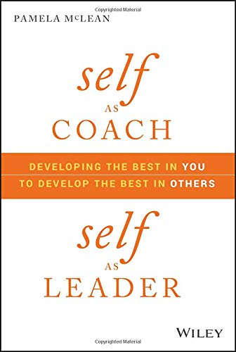 - Self as Coach, Self as Leader:  Developing the Best in You to Develop the Best in Others