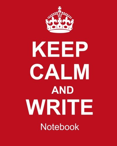 Download Keep Calm And Write Notebook: College Ruled Writer's Notebook for School, the Office, or Home! (8 x 10 inches, 120 pages) pdf epub