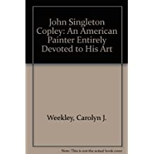 John Singleton Copley: An American Painter Entirely Devoted to His Art