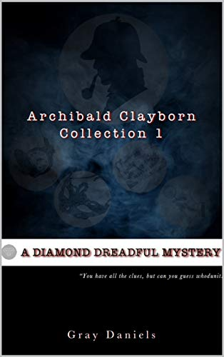 Archibald Clayborn Collection 1: A Diamond Dreadful Mystery by [Daniels, Gray]