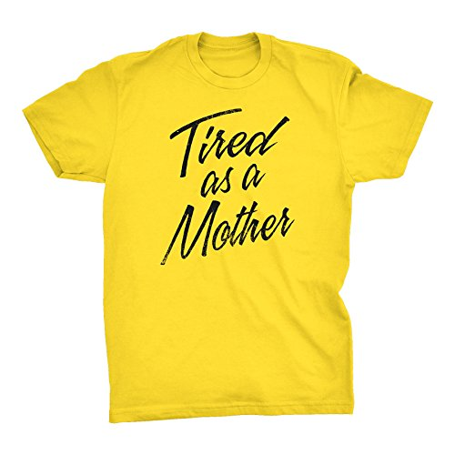 Mothers Day Mom Gift T-Shirt - Tired As A Mother - Distressed 001D-Yellow-XL