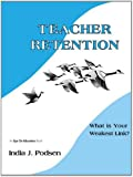 Teacher Retention: What is Your Weakest Link?