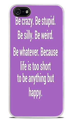 Be Crazy Be Stupid Be Weird Quote White Hardshell Case for iPhone 5 / 5S ()