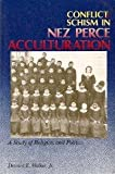 Conflict and Schism in Nez Perce Acculturation : A Study of Religion and Politics, Walker, Deward E., Jr., 0893011053