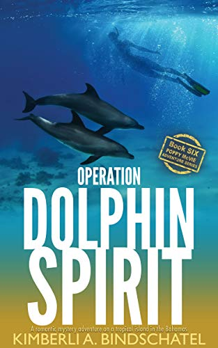Operation Dolphin Spirit: A romantic mystery adventure on a tropical island in the Bahamas (Poppy McVie Mysteries Book 6)