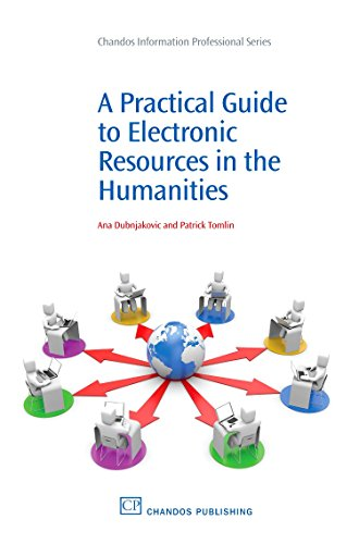 A Practical Guide to Electronic Resources in the Humanities (Chandos Information Professional Series) Ana Dubnjakovic