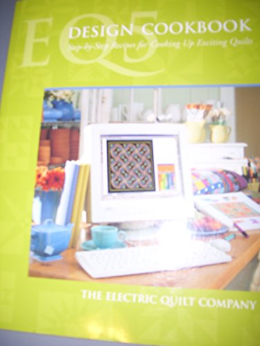 EQ5 Design Cookbook ~ Step-By-Step Recipes for Cooking Up Exciting Quilts