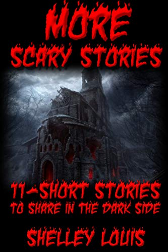 More Scary Stories: 11-SHORT SCARY STORIES TO SHARE IN THE DARK SIDE