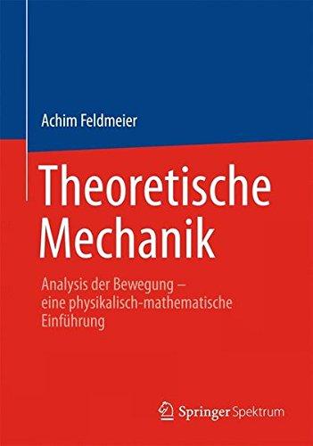 Theoretische Mechanik: Analysis der Bewegung - eine Physikalisch-Mathematische Einführung (German Edition)