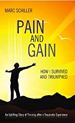 Pain and Gain: How I Survived and Triumphed (An Uplifting Story of Thriving after a Traumatic Experience Book 2)
