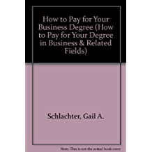 How to Pay for Your Business Degree (How to Pay for Your Degree in Business & Related Fields)