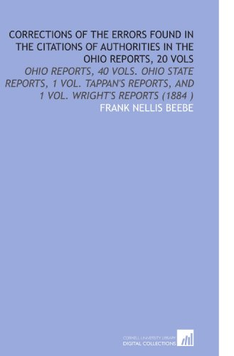 Corrections of the Errors Found in the Citations of Authorities in the Ohio Reports, 20 Vols: Ohio Reports, 40 Vols. Ohio State Reports, 1 Vol. Tappan