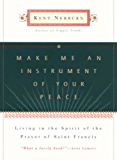Make Me an Instrument of Your Peace: Living in the Spirit of the Prayer of St. Francis
