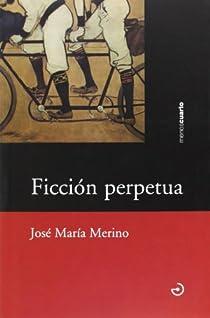 Ficción perpetua par Merino Sánchez