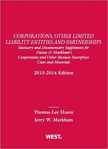 Corporations, Other Limited Liability Entities and Partnerships, Statutory and Documentary Supplement for Hazen & Markham's Corporations and Other Business Enterprises, Cases and Materials, 2013-2014 by Thomas Lee Hazen, Jerry W. Markham (2013)