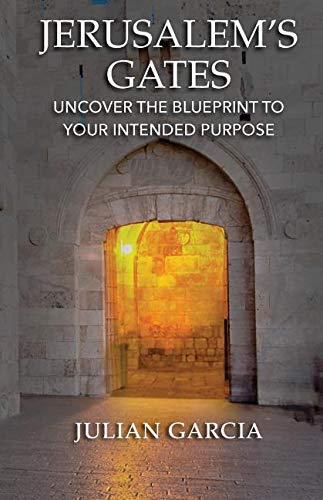 Jerusalem Gate - Jerusalem's Gates: Uncover the Blueprint to Your Intended Purpose