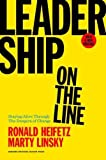 Leadership on the Line, With a New Preface: Staying Alive Through the Dangers of Change