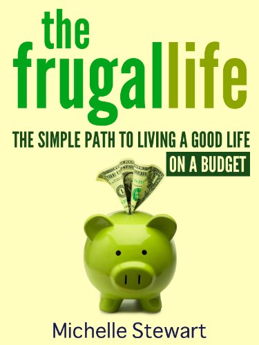The Frugal Life: The Simple Path to Living a Good Life on a Budget by [Stewart, Michelle]