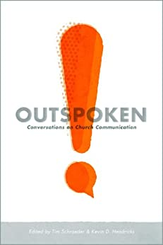 Outspoken: Conversations on Church Communication by [Schraeder, Tim, Sweet, Leonard, Schuchmann, Jennifer, Acuff, Jonathan, Wood, Shawn, Cooke, Phil, Meyer, Kem, Mancini, Will]