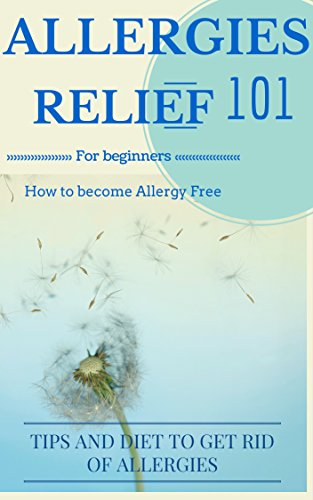 Allergies: Cure - Allergies Relief: How to become or stay Allergy Free: Tips and Allergy diet for Dummies (Allergies Disease - Allergies home remedies - Allergies Relief - Allergies disease Book 1) by [Donovan, Craig]
