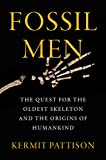 Fossil Men: The Quest for the Oldest Skeleton and
