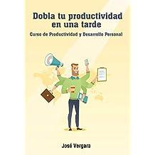 Dobla tu Productividad en una Tarde: Curso de Productividad y Desarrollo Personal (Serie de Productividad Tu Business Coach nº 2)