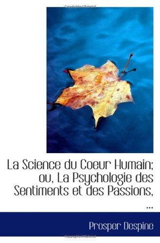 Download La Science du Coeur Humain; ou, La Psychologie des Sentiments et des Passions, ... pdf