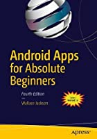 Android Apps for Absolute Beginners: Covering Android 7, 4th Edition Front Cover
