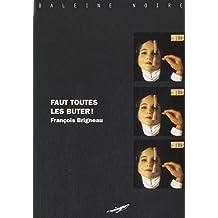 Faut toutes les buter (Baleine Noire) (French Edition)