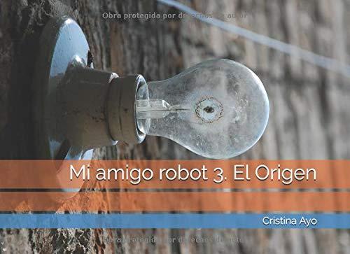 Mi amigo robot 3. El Origen