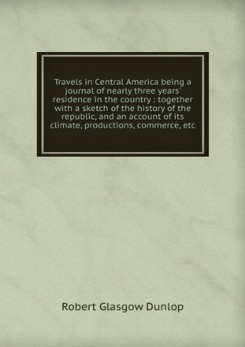 Travels in Central America being a journal of nearly three years' residence in the country : together with a sketch of the history of the republic, and an account of its climate, productions, commerce, etc. Reel 743. Fayette EDs 34-1 to 34-11, 34-24 to 34-26, 34-12, 34-42, 34-13, 34-41, 34-14 to 34-23