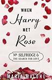 When Harry Met Rose: Mr Selfridge and the Search for Love: Volume 1 (A Harry Selfridge Novel)