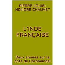 L'Inde française: Deux années sur la côte de Coromandel (French Edition)