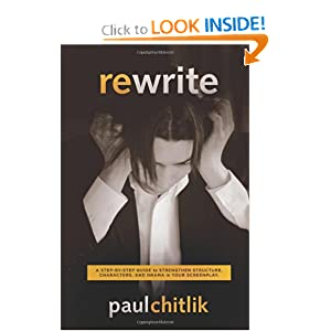 Rewrite: A Step-by-Step Guide to Strengthen Structure, Characters, and Drama in your Screenplay Paul Chitlik