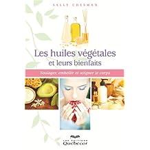 Les huiles végétales et leurs bienfaits: Soulager, embellir et soigner le corps (Santé Naturelle) (French Edition)