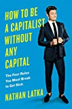 img - for How to Be a Capitalist Without Any Capital: The Four Rules You Must Break To Get Rich book / textbook / text book
