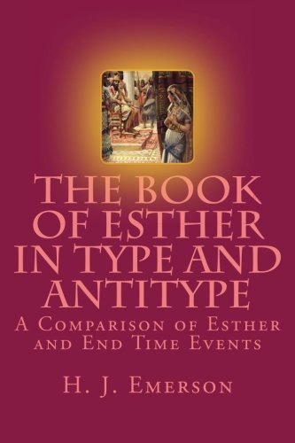 (The Book of Esther in Type and Antitype: A Comparison of Esther and End Time Events)