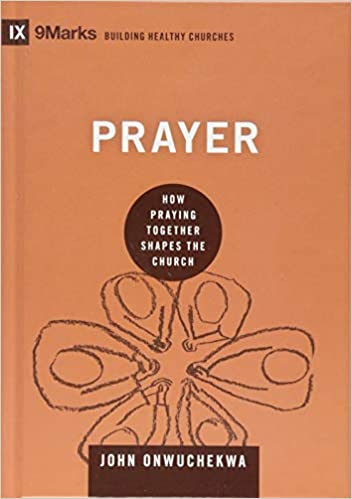 Prayer: How Praying Together Shapes the Church (9marks