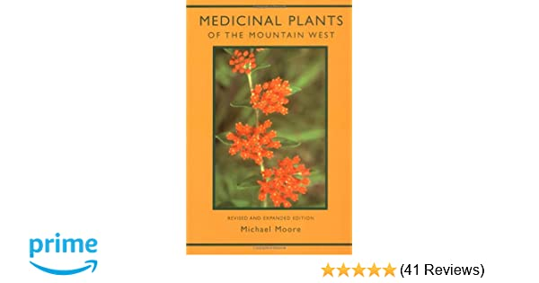 Medicinal Plants Of The Mountain West: Michael Moore: 9780890134542:  Amazon.com: Books