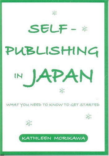 Self-Publishing in Japan: What You Need to Know to Get started Kathleen Morikawa
