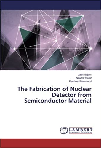 The Fabrication of Nuclear Detector from Semiconductor Material Paperback – February 21, 2017