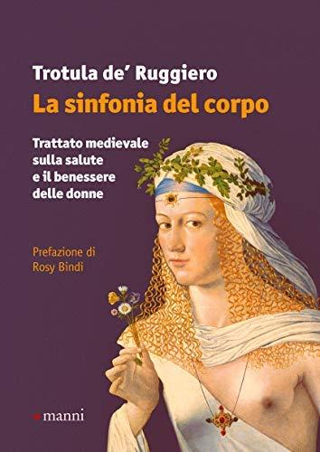 La Sinfonia Del Corpo Trattato Medievale Sulla Salute E Il Benessere Delle Donne Amazon It De Ruggiero Trotula Manni P Libri