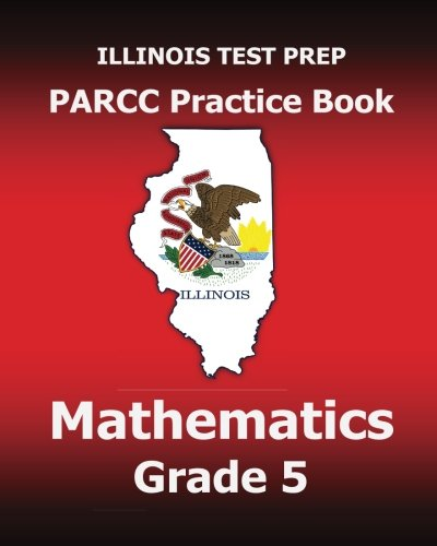 ILLINOIS TEST PREP PARCC Practice Book Mathematics Grade 5: Covers the Common Core State Standards