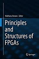 Principles and Structures of FPGAs Front Cover
