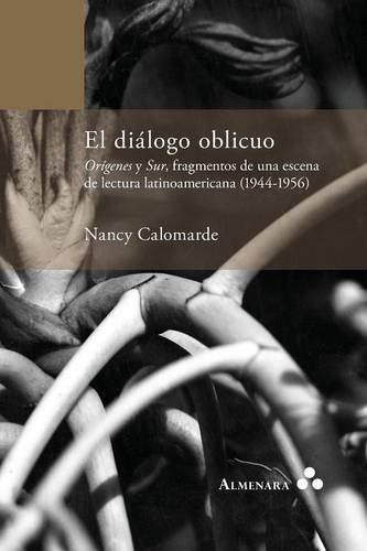 El dialogo oblicuo. Origenes y Sur, fragmentos de una escena de lectura latinoamericana (1944-1956) (Spanish Edition) [Nancy Calomarde] (Tapa Blanda)