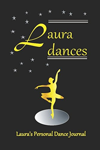 Laura Dances Laura's Personal Dance Journal: Dance Journal for Girls (Personalised Dance Journal) by Independently published