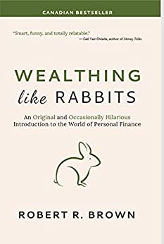 Wealthing Like Rabbits: An Original and Occasionally Hilarious Introduction to the World of Personal Finance by [Brown, Robert]