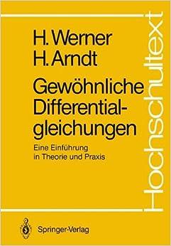 Gewöhnliche Differentialgleichungen: Eine Einführung in Theorie und Praxis (Hochschultext)