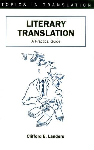 Literary Translation: A Practical Guide (Topics in Translation)